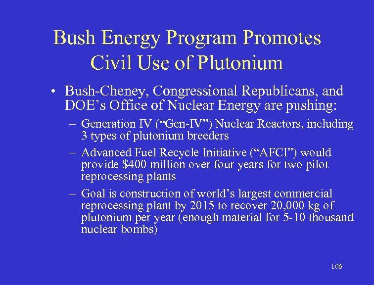 Bush Energy Program Promotes Civil Use of Plutonium • Bush-Cheney, Congressional Republicans, and DOE's