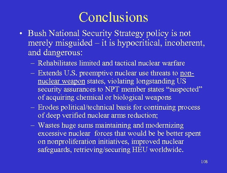 Conclusions • Bush National Security Strategy policy is not merely misguided – it is