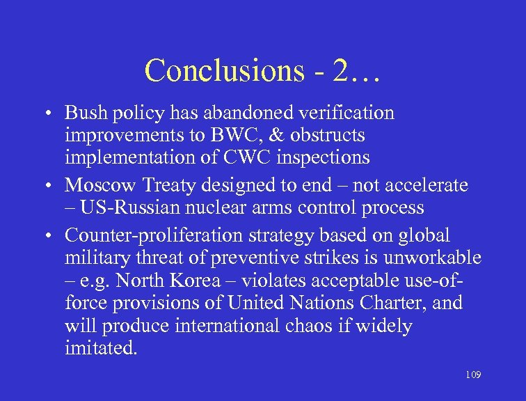 Conclusions - 2… • Bush policy has abandoned verification improvements to BWC, & obstructs