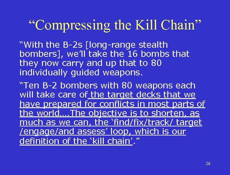 """""""Compressing the Kill Chain"""" """"With the B-2 s [long-range stealth bombers], we'll take the"""