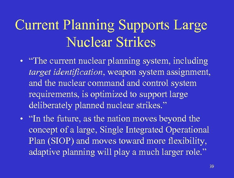 """Current Planning Supports Large Nuclear Strikes • """"The current nuclear planning system, including target"""