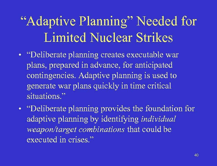 """""""Adaptive Planning"""" Needed for Limited Nuclear Strikes • """"Deliberate planning creates executable war plans,"""