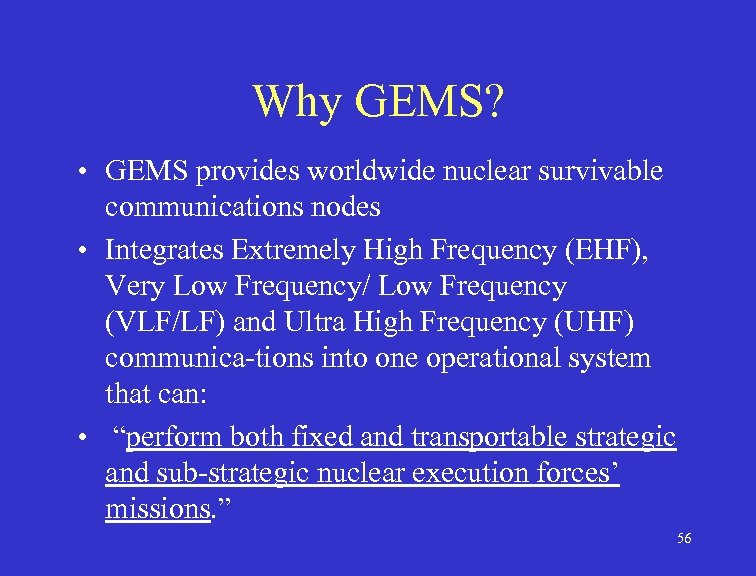 Why GEMS? • GEMS provides worldwide nuclear survivable communications nodes • Integrates Extremely High
