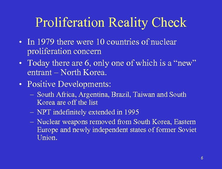 Proliferation Reality Check • In 1979 there were 10 countries of nuclear proliferation concern