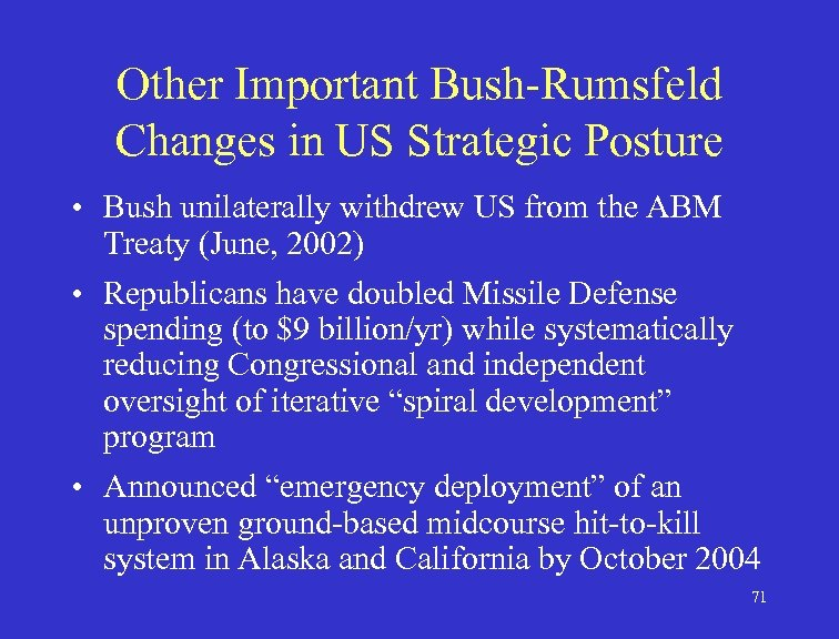Other Important Bush-Rumsfeld Changes in US Strategic Posture • Bush unilaterally withdrew US from