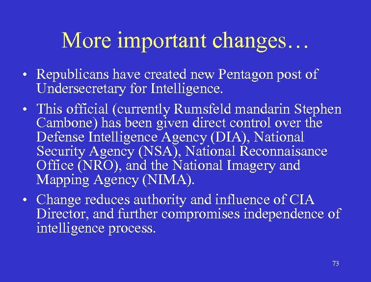 More important changes… • Republicans have created new Pentagon post of Undersecretary for Intelligence.