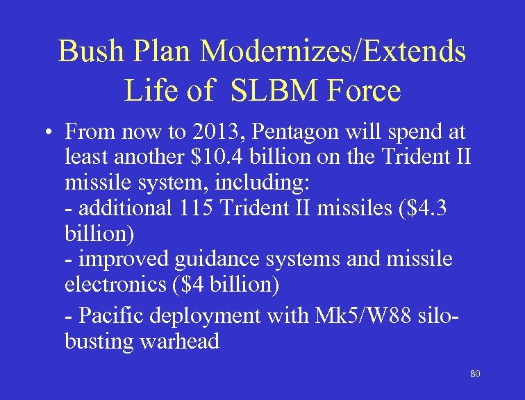Bush Plan Modernizes/Extends Life of SLBM Force • From now to 2013, Pentagon will