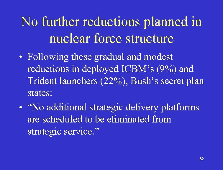 No further reductions planned in nuclear force structure • Following these gradual and modest