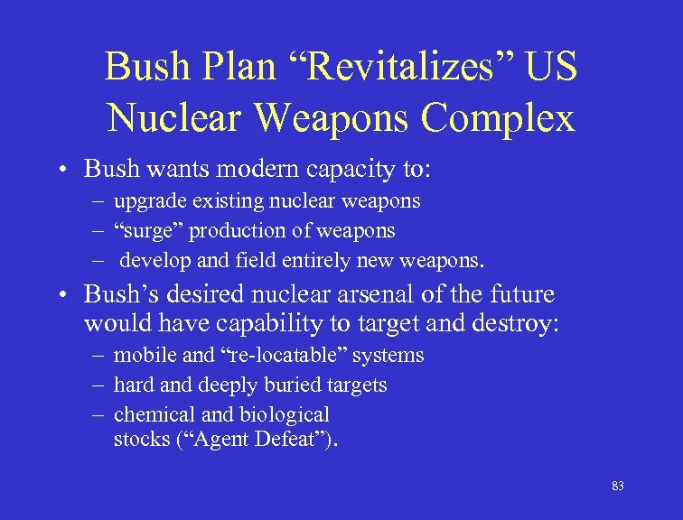 "Bush Plan ""Revitalizes"" US Nuclear Weapons Complex • Bush wants modern capacity to: –"