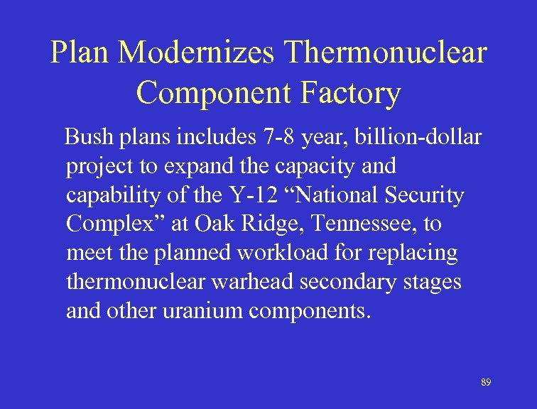 Plan Modernizes Thermonuclear Component Factory Bush plans includes 7 -8 year, billion-dollar project to