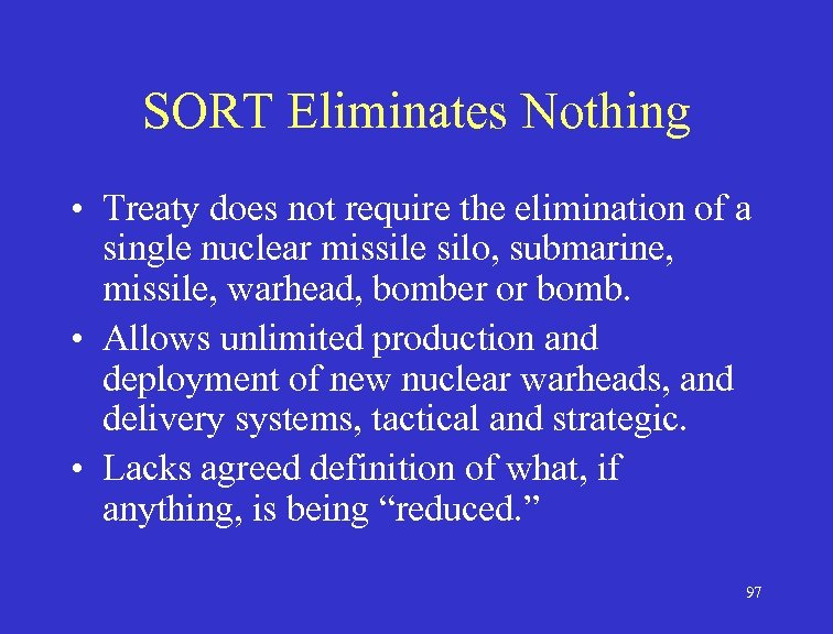 SORT Eliminates Nothing • Treaty does not require the elimination of a single nuclear