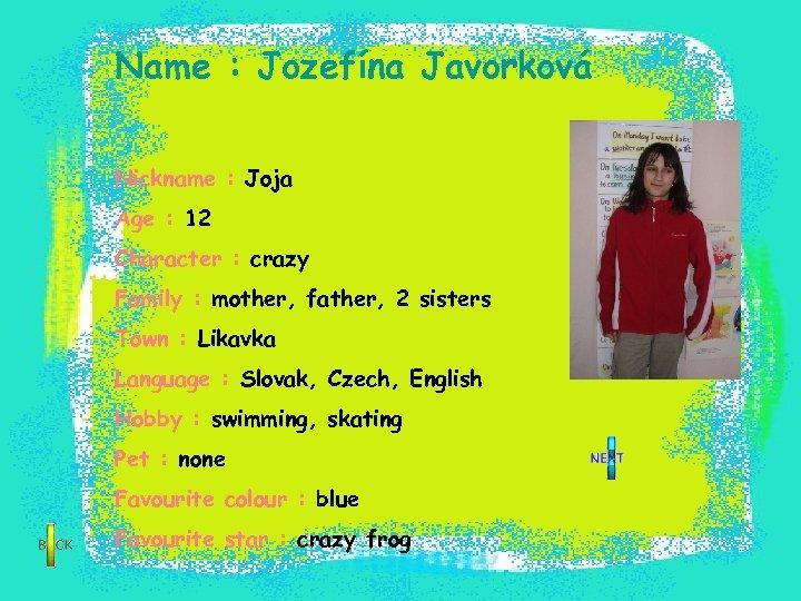 Name : Jozefína Javorková Nickname : Joja Age : 12 Character : crazy Family