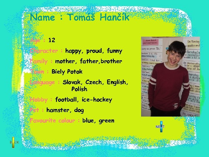 Name : Tomáš Hančík Age : 12 Character : happy, proud, funny Family :