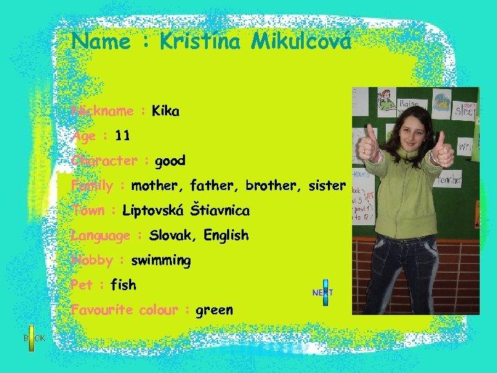 Name : Kristína Mikulcová Nickname : Kika Age : 11 Character : good Family