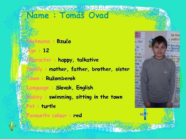 Name : Tomáš Ovad Nickname : Bzučo Age : 12 Character : happy, talkative