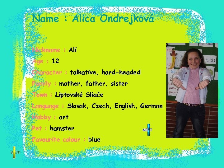 Name : Alica Ondrejková Nickname : Ali Age : 12 Character : talkative, hard-headed