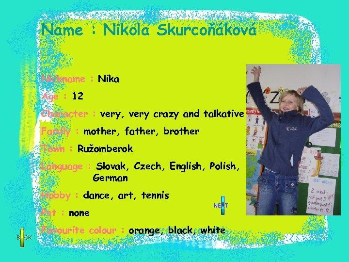 Name : Nikola Skurcoňáková Nickname : Nika Age : 12 Character : very, very