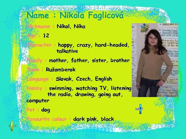 Name : Nikola Faglicová Nickname : Nikol, Nika Age : 12 Character : happy,