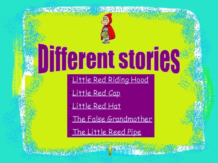 • Little Red Riding Hood • Little Red Cap • Little Red Hat
