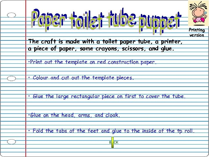 The craft is made with a toilet paper tube, a printer, a piece of