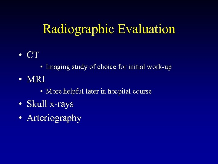 Radiographic Evaluation • CT • Imaging study of choice for initial work-up • MRI