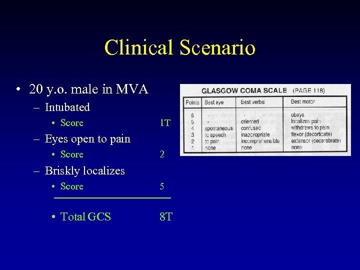 Clinical Scenario • 20 y. o. male in MVA – Intubated • Score 1