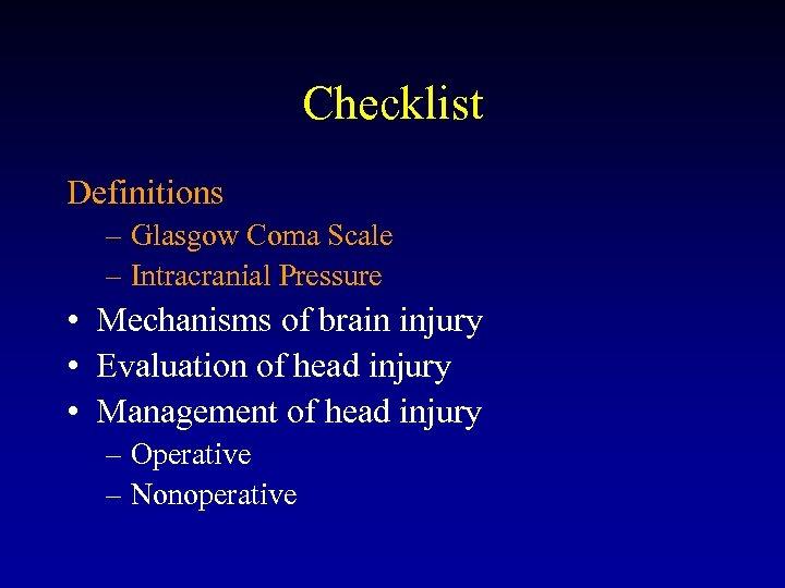 Checklist Definitions – Glasgow Coma Scale – Intracranial Pressure • Mechanisms of brain injury