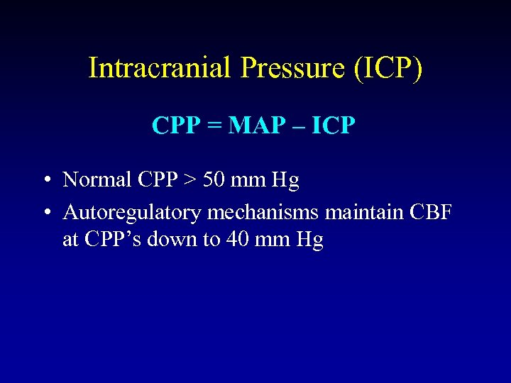 Intracranial Pressure (ICP) CPP = MAP – ICP • Normal CPP > 50 mm