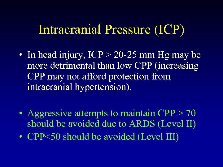 Intracranial Pressure (ICP) • In head injury, ICP > 20 -25 mm Hg may