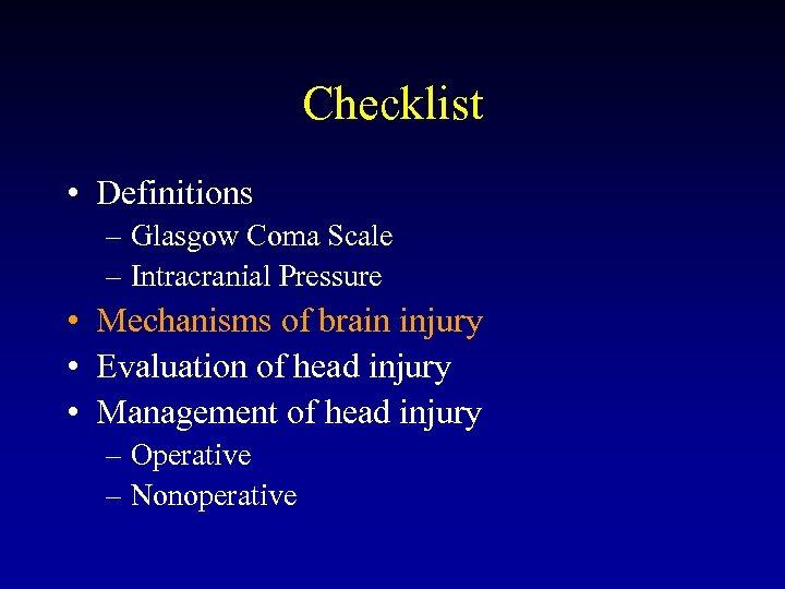 Checklist • Definitions – Glasgow Coma Scale – Intracranial Pressure • Mechanisms of brain