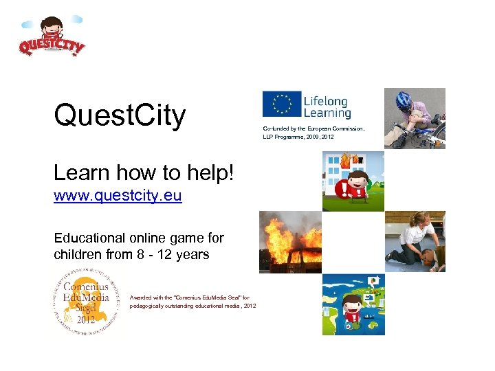 Quest. City Learn how to help! www. questcity. eu Educational online game for children