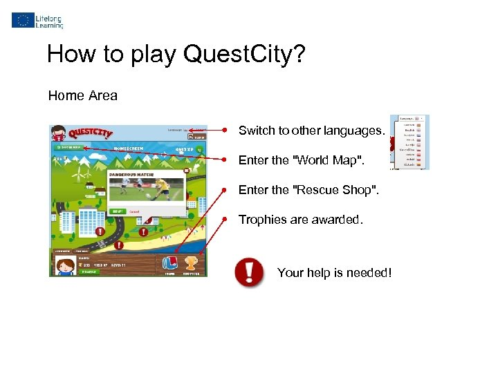 How to play Quest. City? Home Area Switch to other languages. Enter the