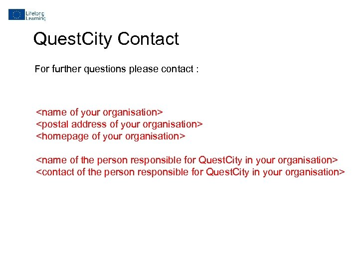Quest. City Contact For further questions please contact : <name of your organisation> <postal