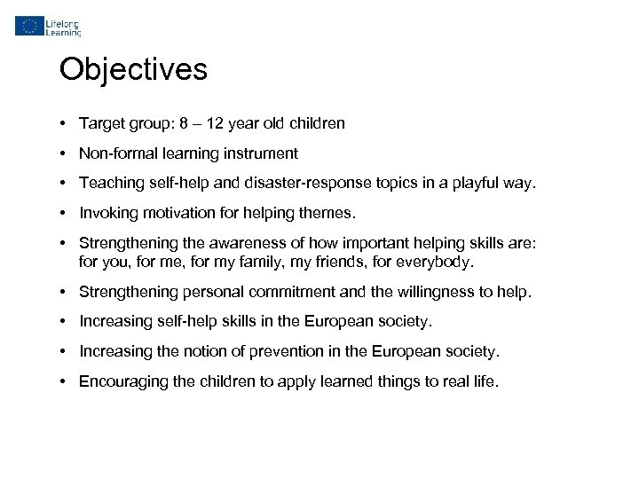 Objectives • Target group: 8 – 12 year old children • Non-formal learning instrument