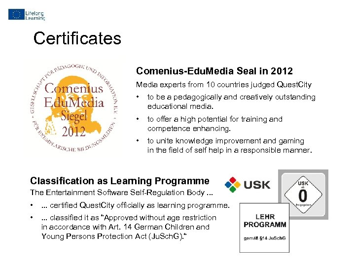 Certificates Comenius-Edu. Media Seal in 2012 Media experts from 10 countries judged Quest. City