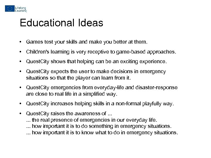 Educational Ideas • Games test your skills and make you better at them. •