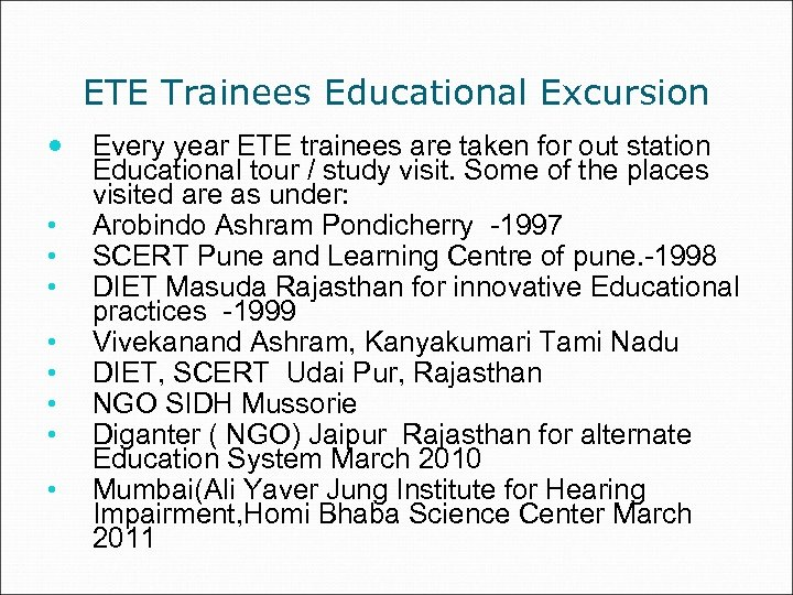 ETE Trainees Educational Excursion • • Every year ETE trainees are taken for