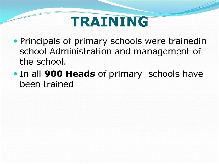 TRAINING Principals of primary schools were trainedin school Administration and management of the school.