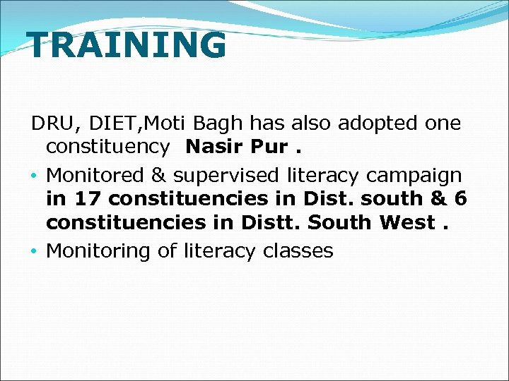 TRAINING DRU, DIET, Moti Bagh has also adopted one constituency Nasir Pur. • Monitored