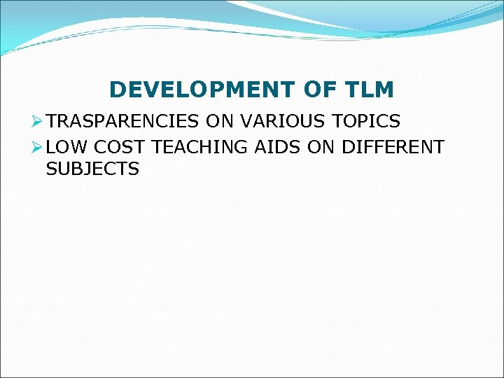 DEVELOPMENT OF TLM Ø TRASPARENCIES ON VARIOUS TOPICS Ø LOW COST TEACHING AIDS ON