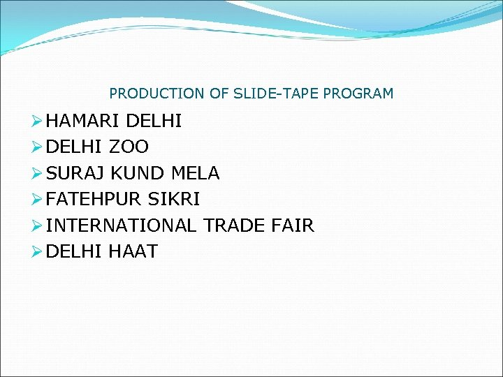 PRODUCTION OF SLIDE-TAPE PROGRAM Ø HAMARI DELHI Ø DELHI ZOO Ø SURAJ KUND MELA