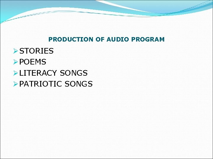 PRODUCTION OF AUDIO PROGRAM Ø STORIES Ø POEMS Ø LITERACY SONGS Ø PATRIOTIC SONGS