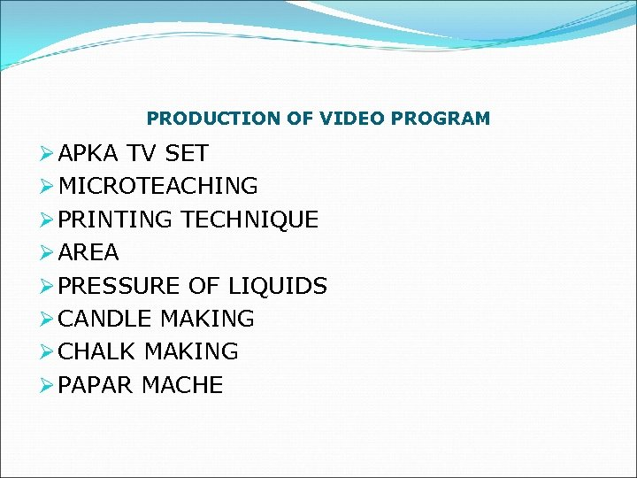 PRODUCTION OF VIDEO PROGRAM Ø APKA TV SET Ø MICROTEACHING Ø PRINTING TECHNIQUE Ø