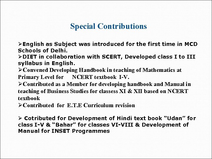 Special Contributions ØEnglish as Subject was introduced for the first time in MCD Schools