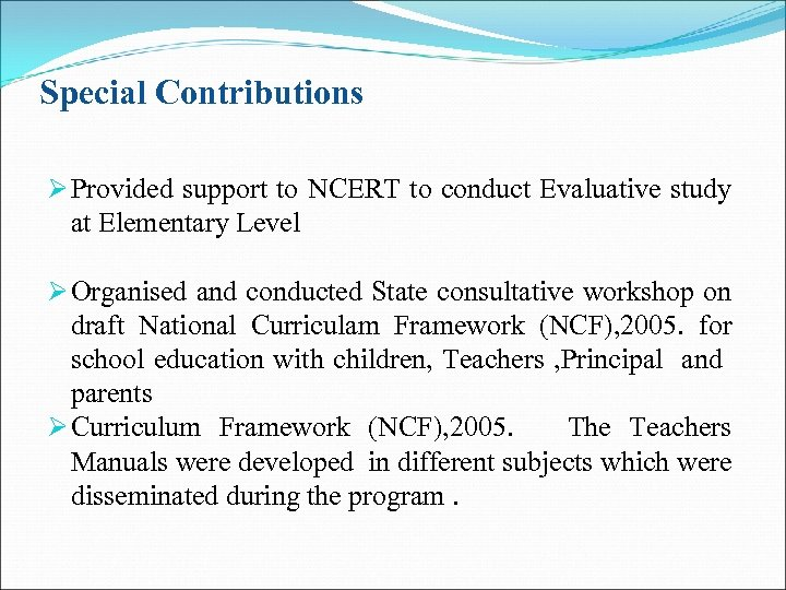 Special Contributions Ø Provided support to NCERT to conduct Evaluative study at Elementary Level