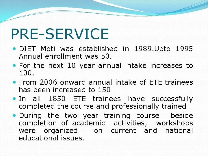 PRE-SERVICE DIET Moti was established in 1989. Upto 1995 Annual enrollment was 50. For