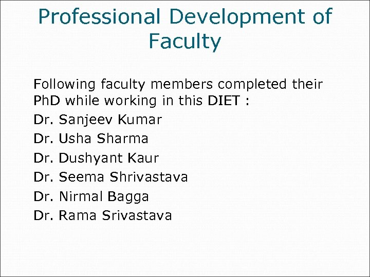 Professional Development of Faculty Following faculty members completed their Ph. D while working in