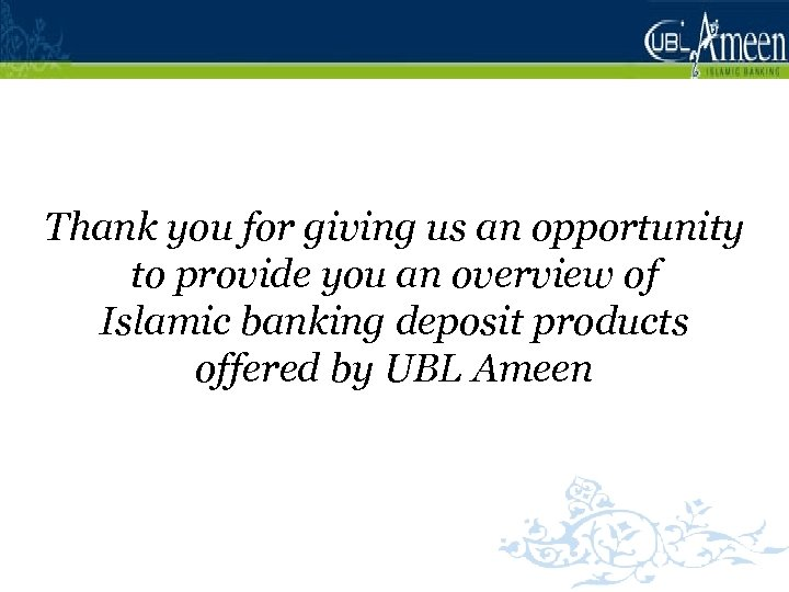 Thank you for giving us an opportunity to provide you an overview of Islamic