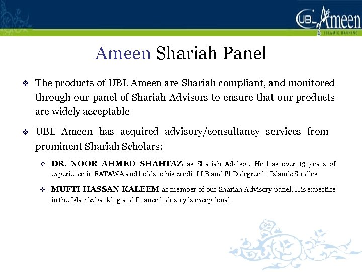 Ameen Shariah Panel v The products of UBL Ameen are Shariah compliant, and monitored