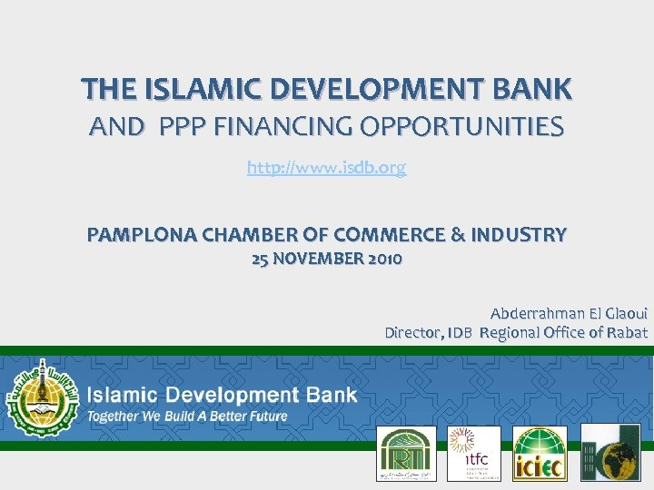 THE ISLAMIC DEVELOPMENT BANK AND PPP FINANCING OPPORTUNITIES http: //www. isdb. org PAMPLONA CHAMBER